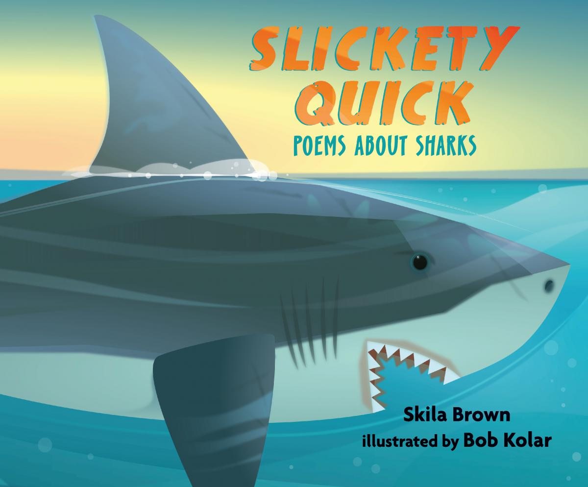 """Slickety Quick: Poems About Sharks"" by Skila Brown ('12)"